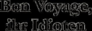 Bon Voyage - Ihr Idioten!
