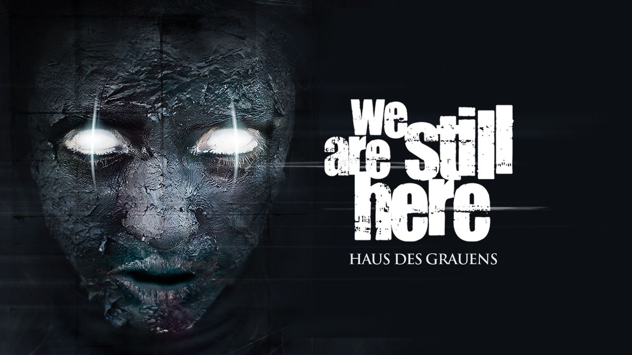 We Are Still Here - Haus des Grauens
